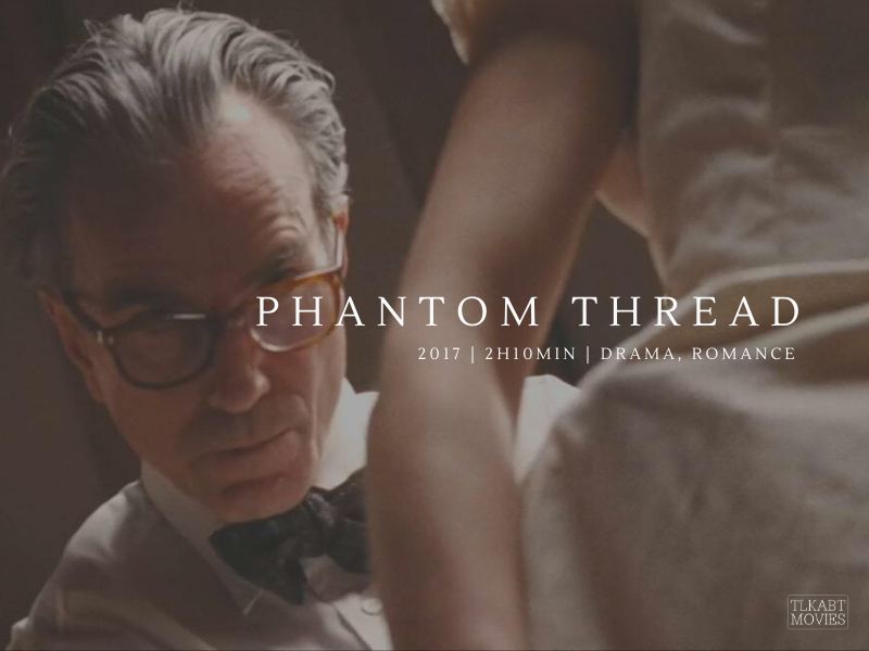 Phantom Thread (2017) directed by Paul Thomas Anderson | Duration: 2h 10min | Genre: Drama, Romance