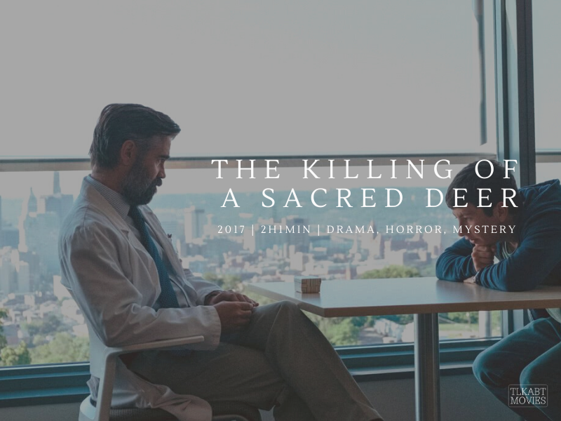 The Killing of a Sacred Deer (2017) directed by Yorgos Lanthimos | Duration: 2h 1min | Genre: Drama, Horror, Mystery